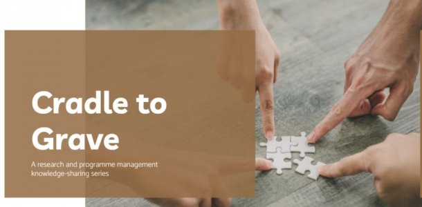 Cradle to Grave: A research and programme management knowledge-sharing series