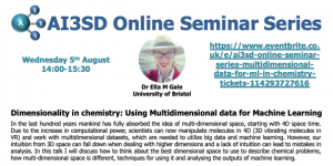 05/08/2020 – AI3SD Online Seminar Series: Dimensionality in chemistry: using multidimensional data for machine learning – Dr Ella Gale
