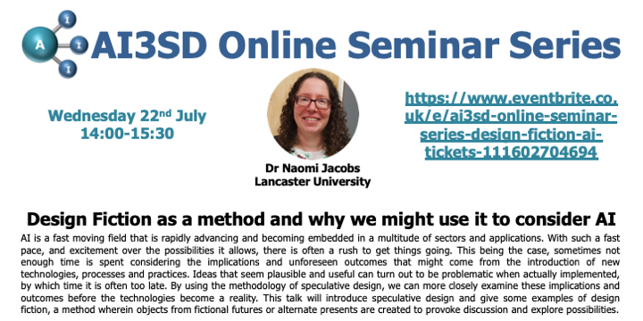22/07/2020 – AI3SD Online Seminar Series: Design Fiction as a method and why we might use it to consider AI – Dr Naomi Jacobs