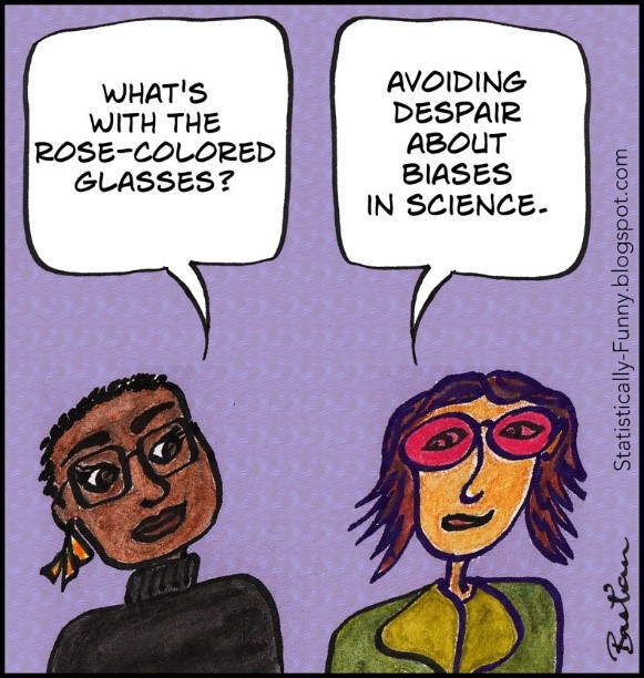 """Cartoon showing one person asking """"What's with the rose-coloured glasses?"""". Person 2 responds """"Avoiding despair about biases in science"""""""
